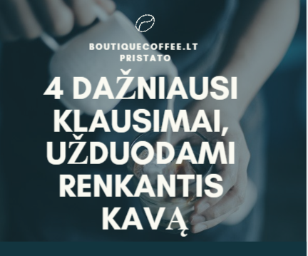 Keturi dažniausi klausimai, užduodami renkantis kavą
